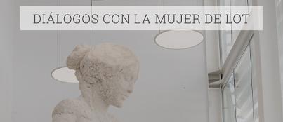 Dialogos con la mujer de lot Actividades Culturales Estudiar en Universidad Privada Madrid