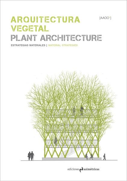 PORTADA ARQUITECTURAVEGETAL def El grupo de investigación Arquitecturas Ocasionales publica el libro Arquitectura Vegetal