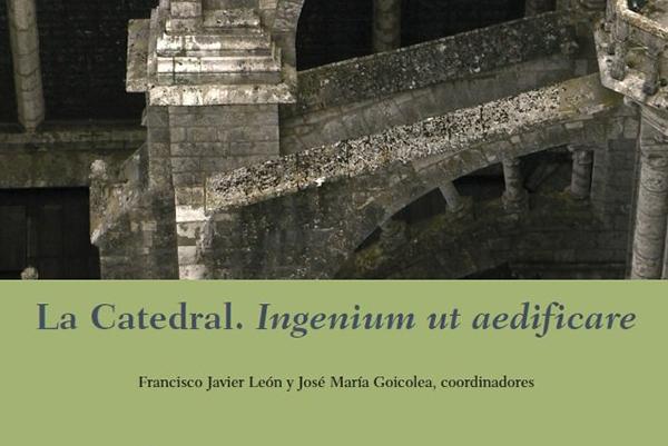 5b7afdc7 664c 4163 aaa4 eaf366ef0eab Francisco Bueno escribe un capítulo en el libro La Catedral: ingenium ut aedificare