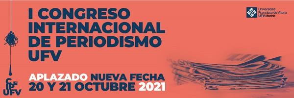 congresodeperiodismonuevasfechas El Congreso Internacional de Periodismo UFV se aplaza hasta octubre de 2021 Estudiar en Universidad Privada Madrid