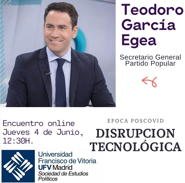 Teodoro García Egea La Sociedad de Estudios Políticos de la UFV mantendrá un encuentro virtual con el secretario general del Partido Popular, Teodoro García Egea