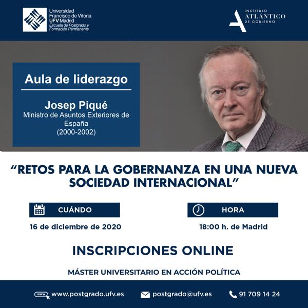 RRSS JOSEP PIQUE Josep Piqué, exministro de Asuntos Exteriores, participará en la próxima sesión del Máster en Acción Política Retos para la gobernanza en una nueva sociedad internacional Estudiar en Universidad Privada Madrid