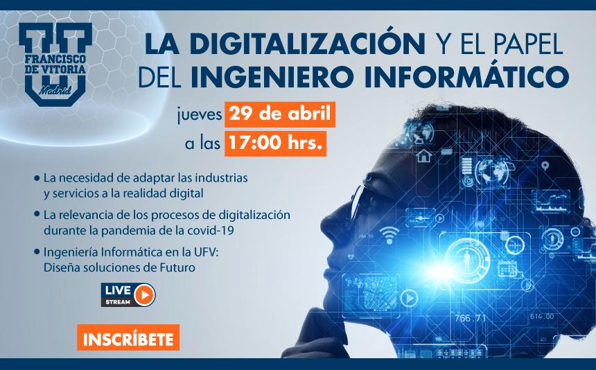 streaming informatica UFV La Digitalización y el papel del Ingeniero Informático Estudiar en Universidad Privada Madrid