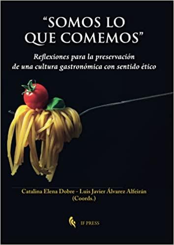 somos lo que comemos José Ángel Agejas y Arantxa de Miguel publican un capítulo en el libro Somos lo que Comemos. Reflexiones para una Preservación de una Gastronomía con Sentido Ético Estudiar en Universidad Privada Madrid